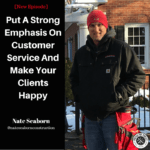 [Nate Seaborn] Put A Strong Emphasis On Customer Service And Make Your Clients Happy.