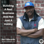[Joe Edwards]  Building A Real Business And Not Just A Hobby