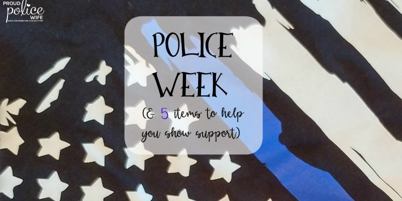 POLICE WEEK (& 5 items to help you show support)