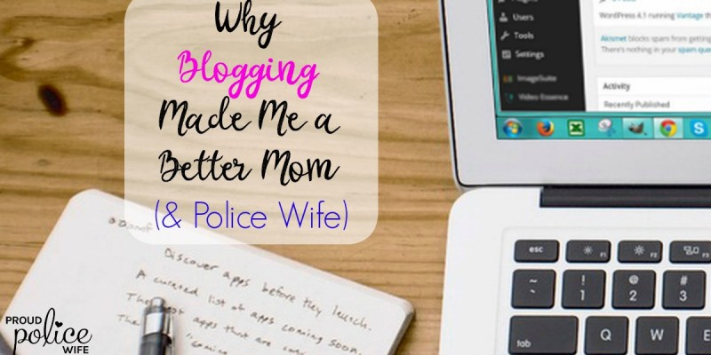 WHY BLOGGING MADE ME A BETTER MOM (& POLICE WIFE)