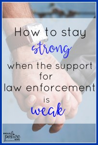How to Stay Strong When the Support for Law Enforcement is Weak