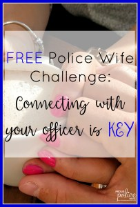 FREE Police Wife Challenge: Connecting with your Officer is Key