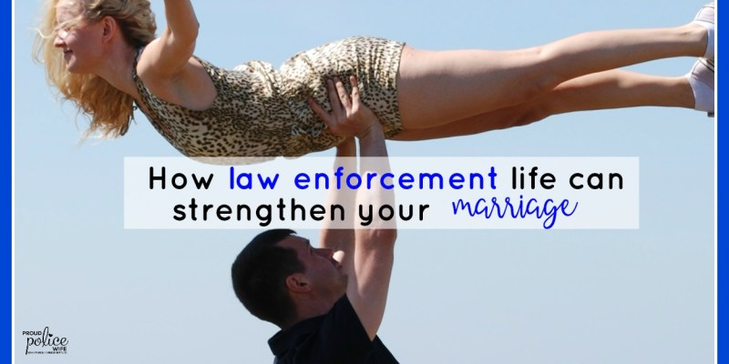 How law enforcement life can strengthen your marriage