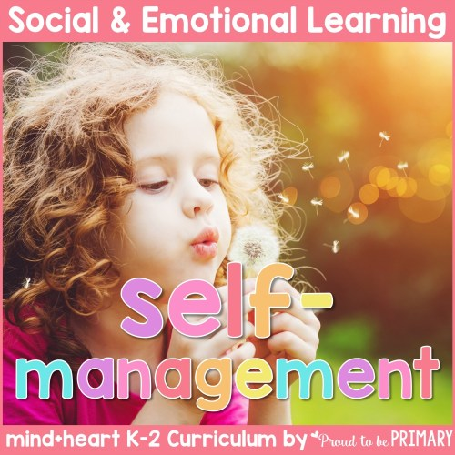 self-management and self-awareness unit social-emotional learning curriculum for K-2