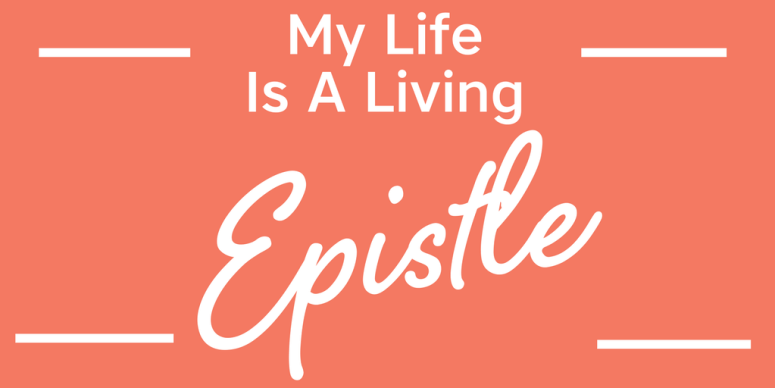 My Life Is A Living Epistle | Biblical Declarations