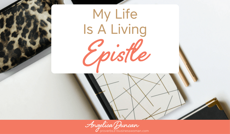 Biblical Declarations & Affirmations #speaklife: My Life Is A Living Epistle
