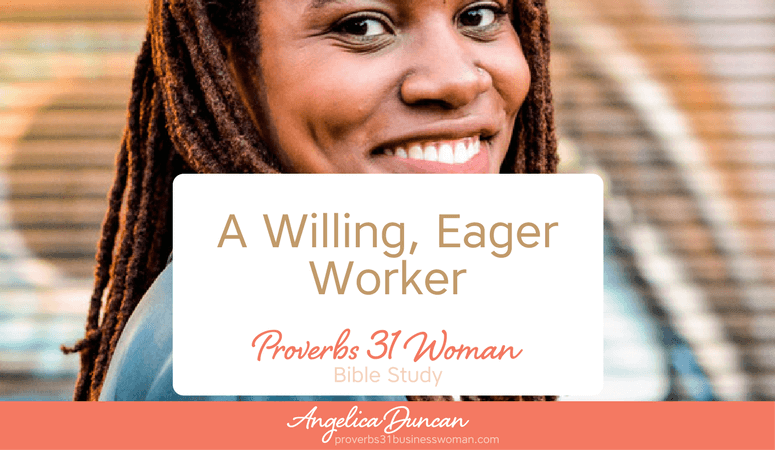 Proverbs 31 Woman Bible Study | A Willing, Eager Worker