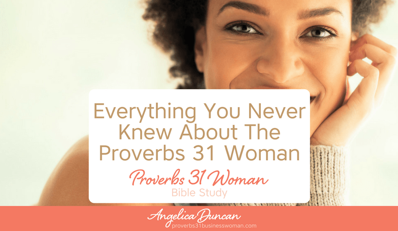 Everything You Never Knew About The Proverbs 31 Woman