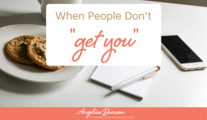 "When People Don't ""Get You"" 