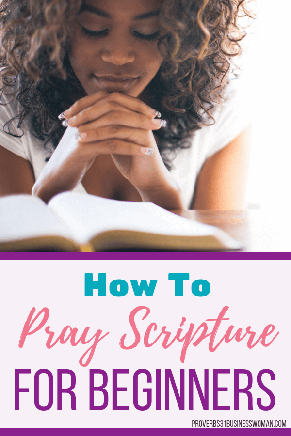 How To Pray Scripture For Beginners | Knowing how to pray scripture helps get our prayers answered. In my Beginner's Guide To Praying Scripture you'll learn the reasons to pray the Word, the power of praying scripture, tips on praying the word, how to pray scripture & examples of scripture-based prayers. #prayer #scripture #proverbs31businesswoman #prayingwoman #biblestudy #christianblogger #jesusgirl