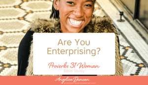 Proverbs 31 Woman Bible Study | Are You Enterprising?