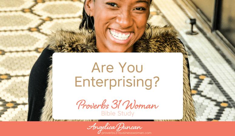 Proverbs 31 Woman Bible Study | Are You Enterprising?