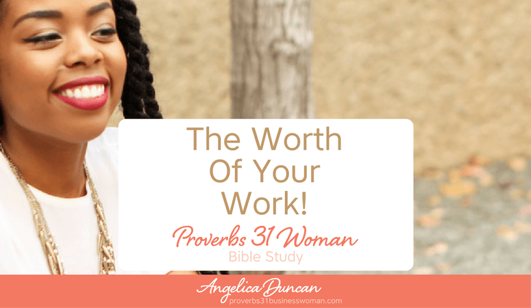 Proverbs 31 Woman Bible Study | The Worth Of Your Work!