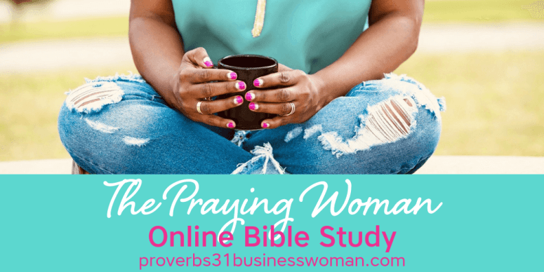 Praying Woman Bible Study | proverbs 31 business woman | angelica duncan