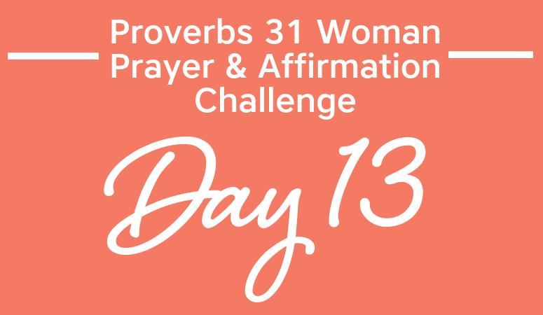 Proverbs 31 Woman Prayer & Affirmation Challenge | Speak Wisdom, Kindness, And Life!