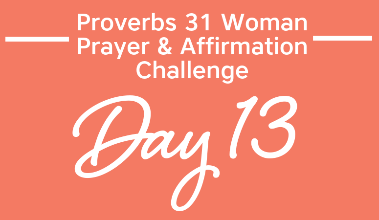 Proverbs 31 Woman Prayer & Affirmation Challenge | Speak Wisdom, Kindness, And Life!