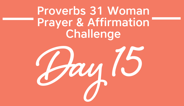Proverbs 31 Woman Prayer & Affirmation Challenge | The One Thing That Matters Most. . . Eternity!