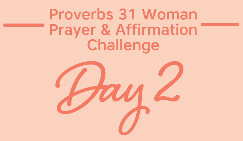Proverbs 31 Woman Prayer & Affirmation Challenge | The Meaning Of Virtuous