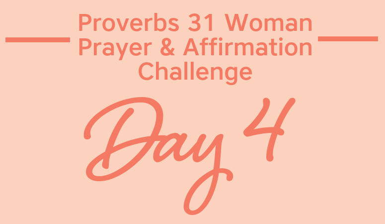 Proverbs 31 Woman Prayer & Affirmation Challenge | A Willing, Eager Worker