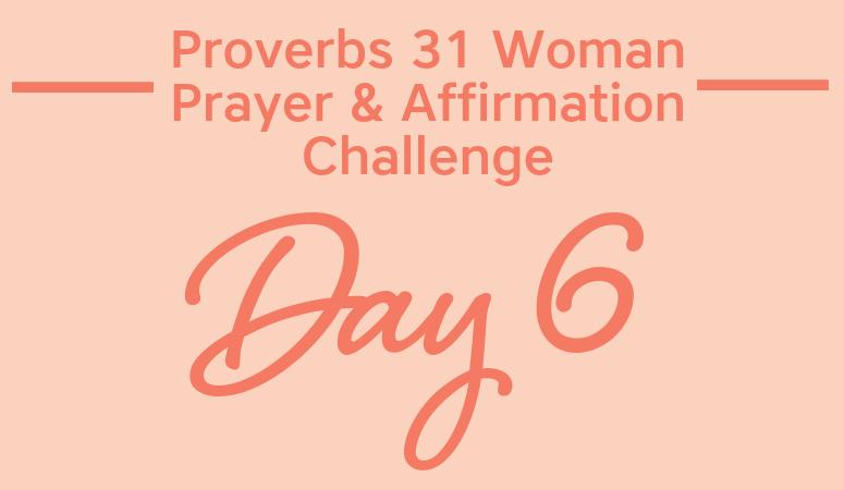 Proverbs 31 Woman Prayer & Affirmation Challenge | Being Mrs. Organized