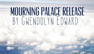 Mourning Palace Release, by Gwendolyn Edward