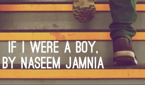 If I Were a Boy, by Naseem Jamnia