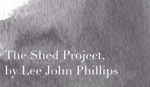The Shed Project, by Lee John Phillips