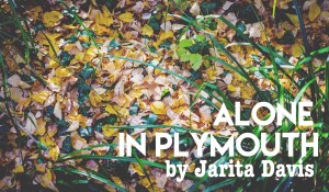 Alone in Plymouth, by Jarita Davis