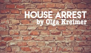 House Arrest, by Olga Kreimer