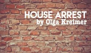 House Arrest, by Olga Kreimer