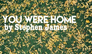 You Were Home, by Stephen James