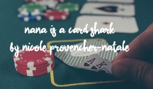 Nana Is A Card Shark, by Nicole Provencher-Natale