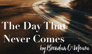 The Day That Never Comes, by Brendan O'Meara