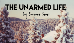 The Unarmed Life, by Susanne Sener