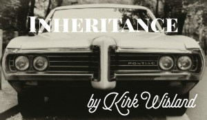 Inheritance, by Kirk Wisland