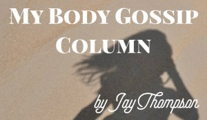 My Body Gossip Column, by Jay Thompson