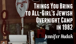 Things You Bring to All-Girl's Jewish Overnight Camp in 1982, by Jennifer Hudak