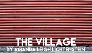 The Village, by Amanda Leigh Lichtenstein