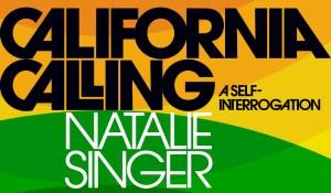 California Calling: A Self-Interrogation, by Natalie Singer