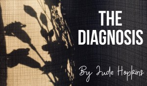The Diagnosis, by Jude Hopkins