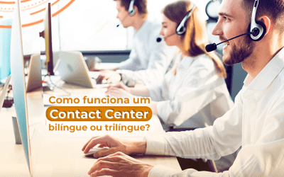 Como funciona um contact center bilíngue ou trilíngue