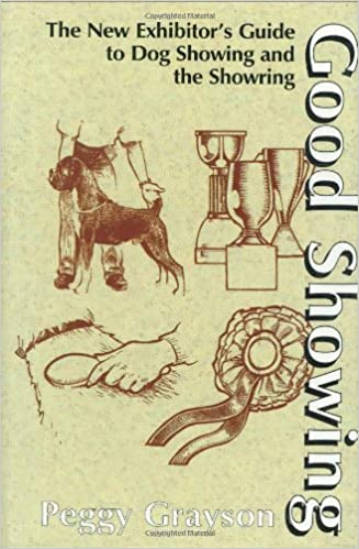 Good Showing: The New Exhibitor's Guide to Dog Showing and the Showring Hardcover by Peggy Grayson