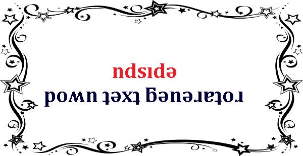 Upside Down text generator ndsıdǝ poʍn ʇǝxʇ ƃǝnǝɹɐʇoɹ