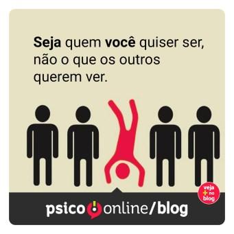 Seja quem você quiser ser, não o que os outros querem ver. Site Psico.Online ou Meupsicoonline.com.br
