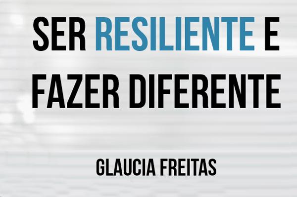 Ser resiliente e fazer diferente