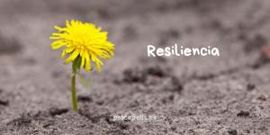 Qué es la resiliencia y cómo podemos desarrollarla