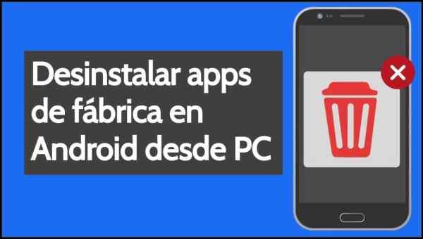 desinstalar apps de fábrica en Android