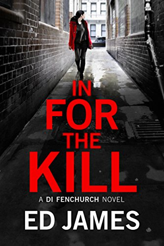 In For The Kill (A DI Fenchurch novel Book 4) K