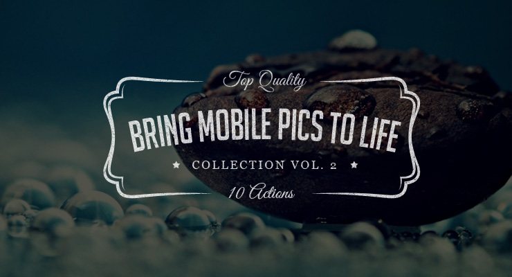 Bring Mobile Pics to Life – Photoshop Actions Set Vol.2