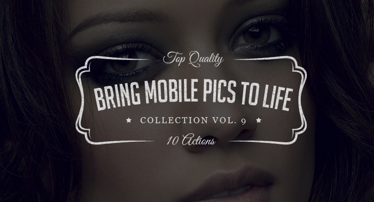 Bring Mobile Pics to Life – Photoshop Actions Set Vol.9